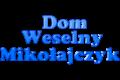 Dom Weselny Mikołajczyk