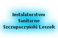 Zakład Ogólnobudowlany Instalatorstwo Sanitarne Wodno-Kanalizacyjne CO i Gazowe Szczupaczyński Leszek