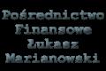 Pośrednictwo Finansowe Łukasz Marianowski
