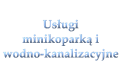 Usługi minikoparką i wodno-kanalizacyjne