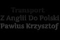 Transport Z Anglii Do Polski Pawlus Krzysztof
